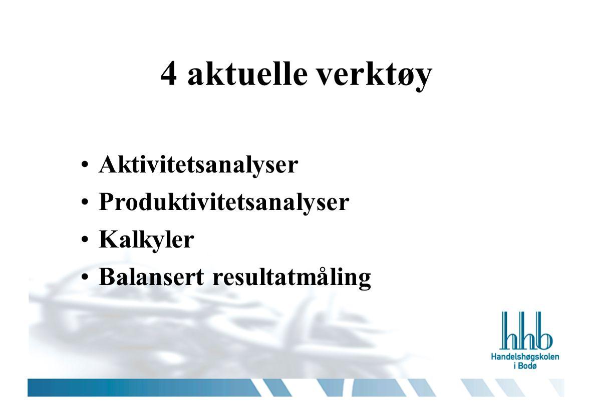 4 aktuelle verktøy Aktivitetsanalyser Produktivitetsanalyser Kalkyler Balansert resultatmåling
