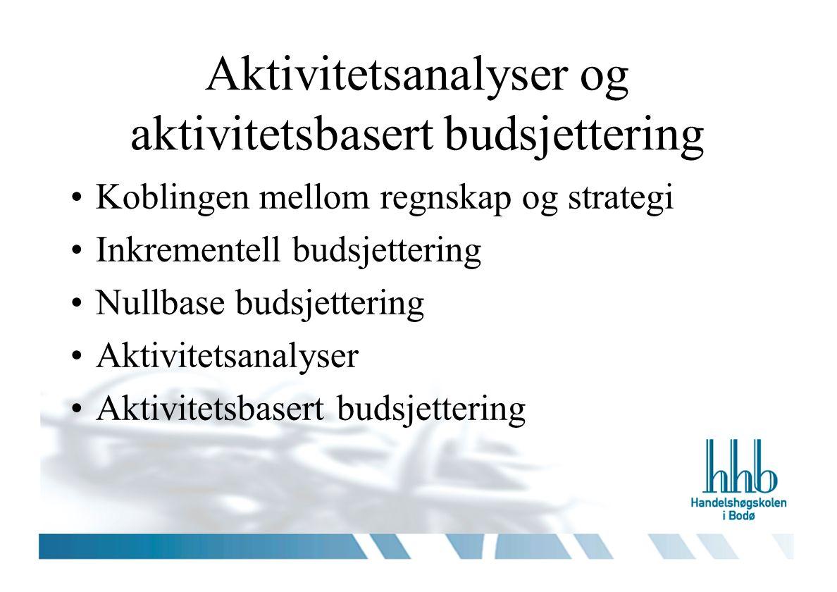 Aktivitetsanalyser og aktivitetsbasert budsjettering Koblingen mellom regnskap og strategi Inkrementell budsjettering Nullbase budsjettering Aktivitetsanalyser Aktivitetsbasert budsjettering