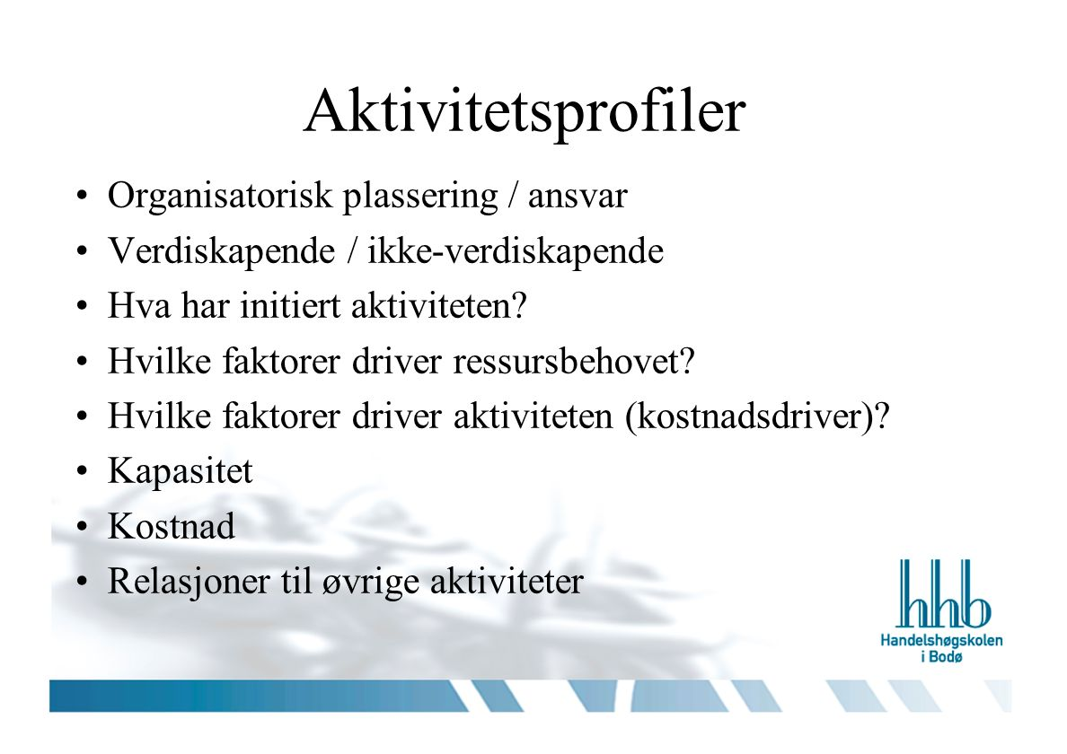 Aktivitetsprofiler Organisatorisk plassering / ansvar Verdiskapende / ikke-verdiskapende Hva har initiert aktiviteten.