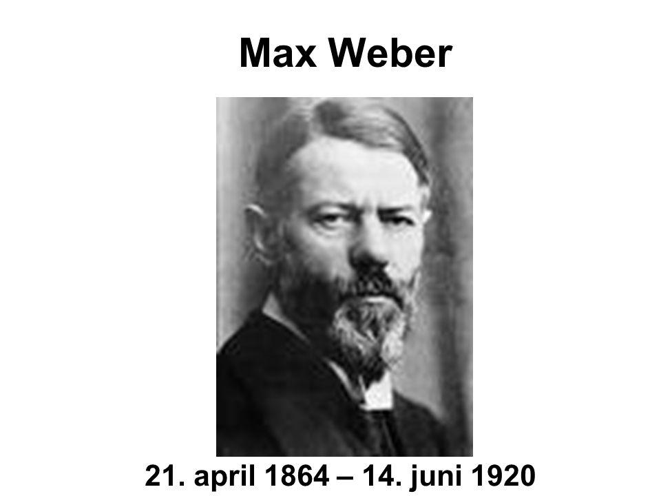 21. april 1864 – 14. juni 1920 Max Weber