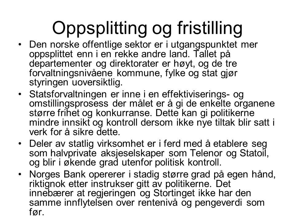 Oppsplitting og fristilling Den norske offentlige sektor er i utgangspunktet mer oppsplittet enn i en rekke andre land.