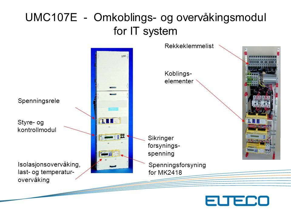 Spenningsrele Styre- og kontrollmodul Sikringer forsynings- spenning Spenningsforsyning for MK2418 Rekkeklemmelist Koblings- elementer Isolasjonsovervåking, last- og temperatur- overvåking UMC107E - Omkoblings- og overvåkingsmodul for IT system