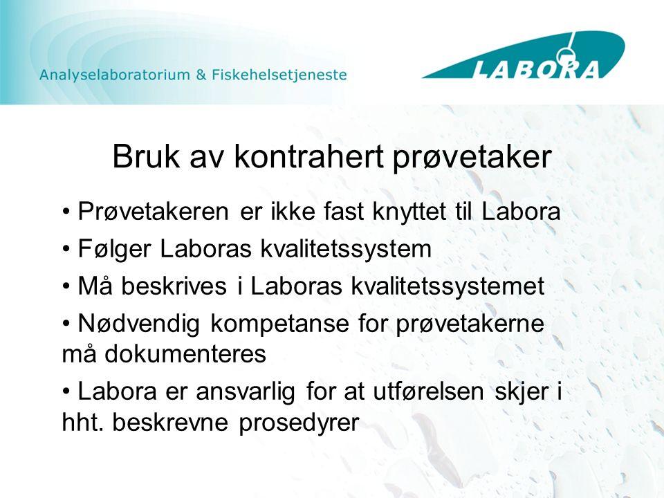 Bruk av kontrahert prøvetaker Prøvetakeren er ikke fast knyttet til Labora Følger Laboras kvalitetssystem Må beskrives i Laboras kvalitetssystemet Nød