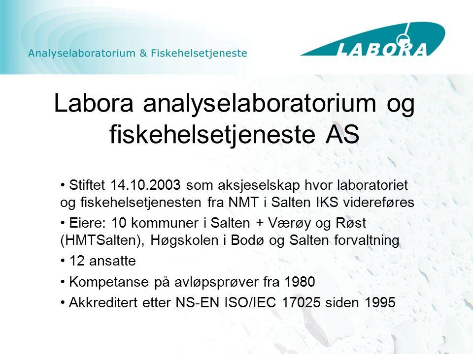 Labora analyselaboratorium og fiskehelsetjeneste AS Stiftet 14.10.2003 som aksjeselskap hvor laboratoriet og fiskehelsetjenesten fra NMT i Salten IKS videreføres Eiere: 10 kommuner i Salten + Værøy og Røst (HMTSalten), Høgskolen i Bodø og Salten forvaltning 12 ansatte Kompetanse på avløpsprøver fra 1980 Akkreditert etter NS-EN ISO/IEC 17025 siden 1995