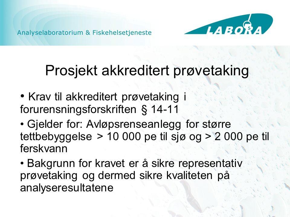 Prosjekt akkreditert prøvetaking Krav til akkreditert prøvetaking i forurensningsforskriften § 14-11 Gjelder for: Avløpsrenseanlegg for større tettbebyggelse > 10 000 pe til sjø og > 2 000 pe til ferskvann Bakgrunn for kravet er å sikre representativ prøvetaking og dermed sikre kvaliteten på analyseresultatene