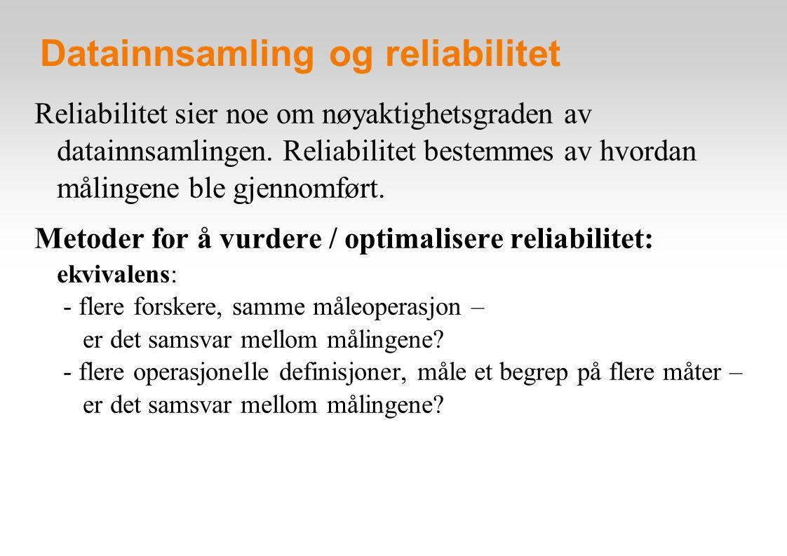 Datainnsamling og reliabilitet Reliabilitet sier noe om nøyaktighetsgraden av datainnsamlingen.