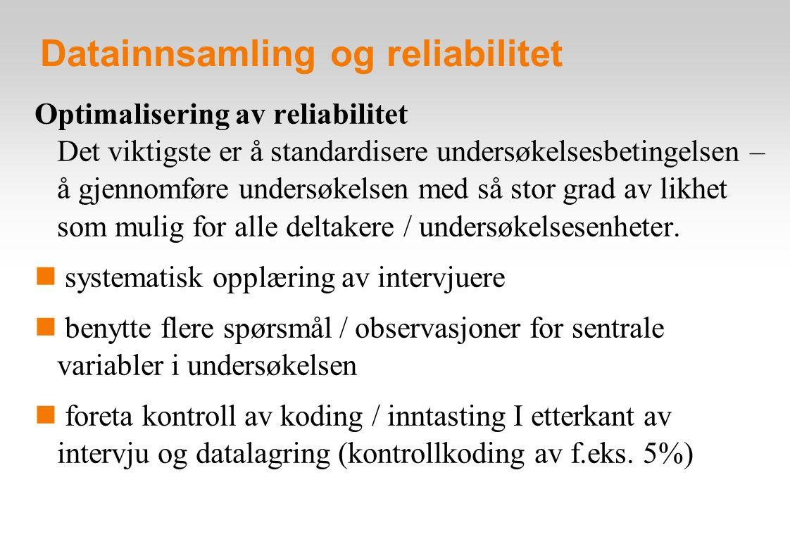 Datainnsamling og reliabilitet Optimalisering av reliabilitet Det viktigste er å standardisere undersøkelsesbetingelsen – å gjennomføre undersøkelsen med så stor grad av likhet som mulig for alle deltakere / undersøkelsesenheter.