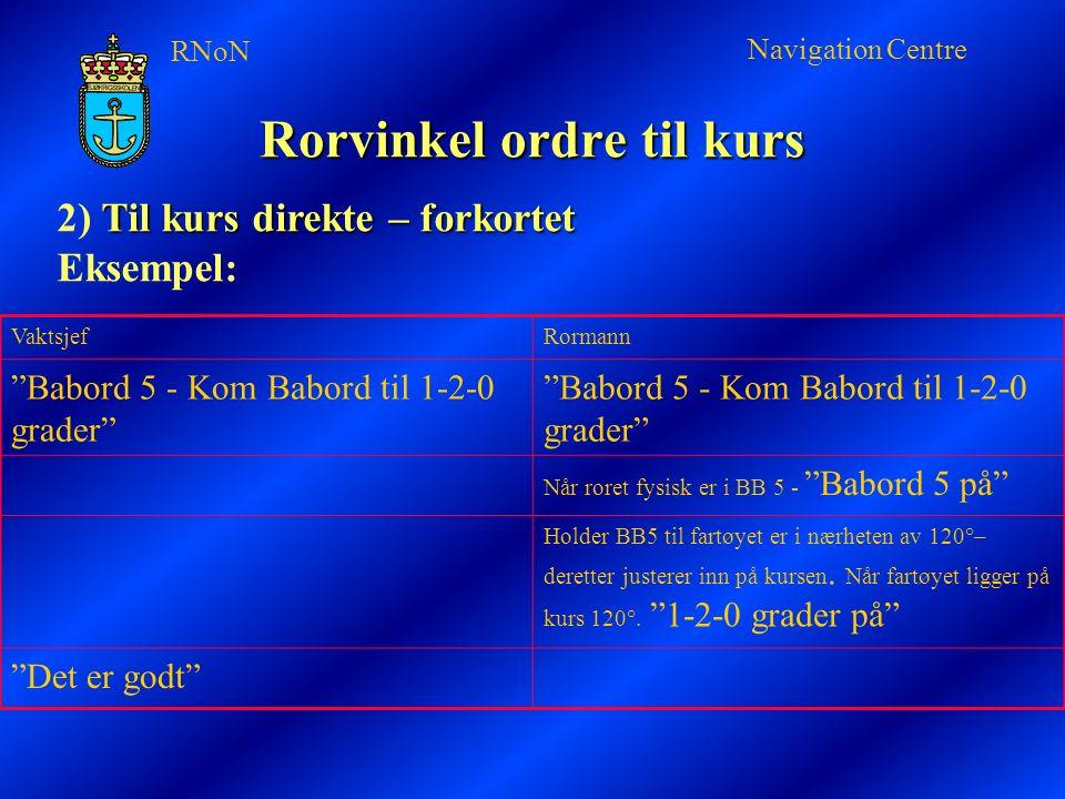 RNoN Navigation Centre Kurs ordre Skiller mellom små og store kursforandringer Skillet går på mindre og større enn 10°