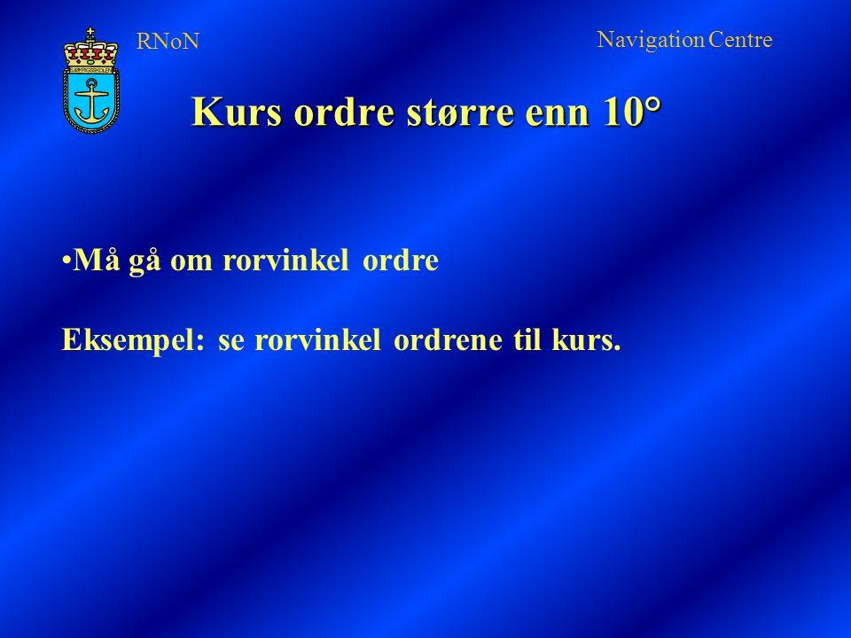 RNoN Navigation Centre Verdt å merke seg Kurser har 3 siffer som uttales 2-3-5 (enkeltvis) Rorvinkel har 2 siffer som uttales som hele tall 15, 20 etc.