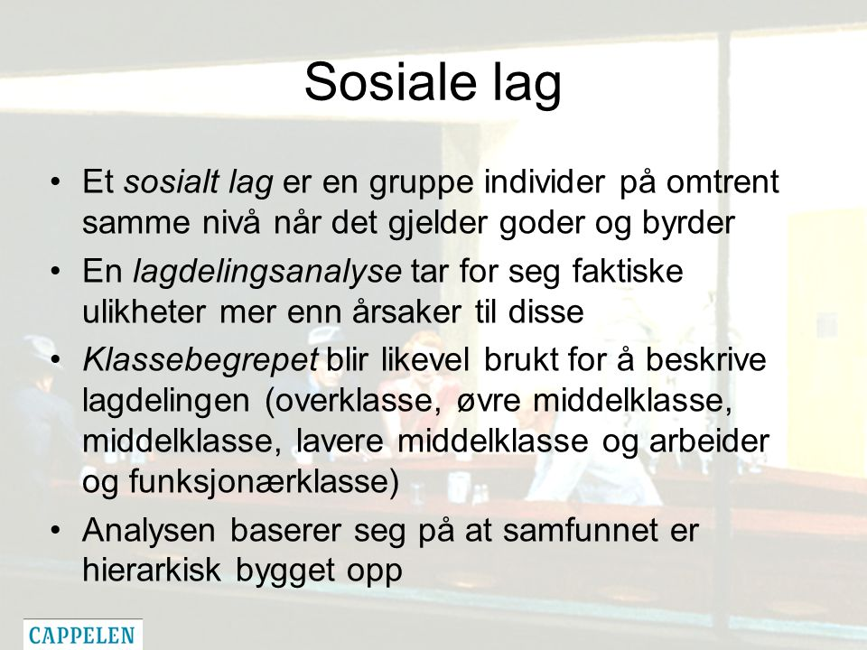 Sosiale lag Et sosialt lag er en gruppe individer på omtrent samme nivå når det gjelder goder og byrder En lagdelingsanalyse tar for seg faktiske ulik