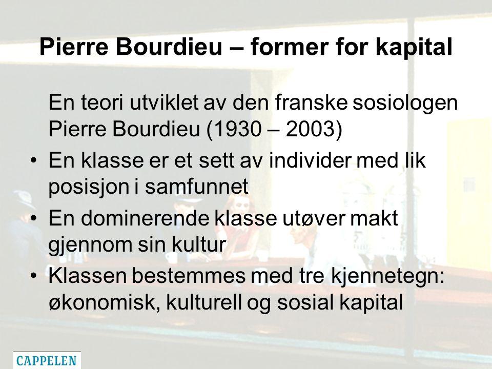 Pierre Bourdieu – former for kapital En teori utviklet av den franske sosiologen Pierre Bourdieu (1930 – 2003) En klasse er et sett av individer med l