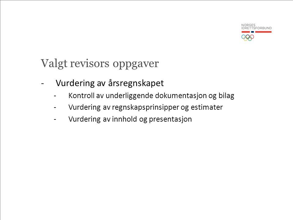 Valgt revisors oppgaver -Vurdering av årsregnskapet -Kontroll av underliggende dokumentasjon og bilag -Vurdering av regnskapsprinsipper og estimater -Vurdering av innhold og presentasjon