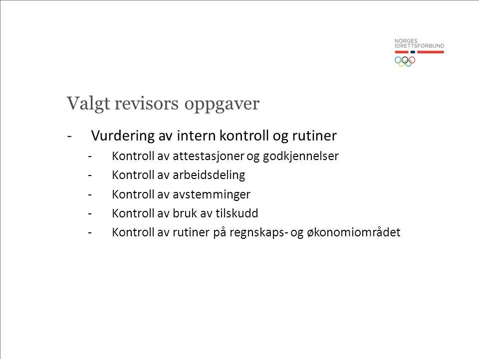 Valgt revisors oppgaver -Vurdering av intern kontroll og rutiner -Kontroll av attestasjoner og godkjennelser -Kontroll av arbeidsdeling -Kontroll av avstemminger -Kontroll av bruk av tilskudd -Kontroll av rutiner på regnskaps- og økonomiområdet