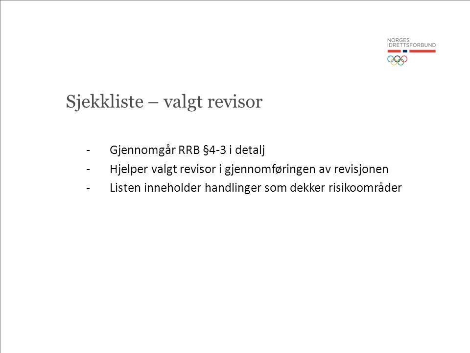 Sjekkliste – valgt revisor -Gjennomgår RRB §4-3 i detalj -Hjelper valgt revisor i gjennomføringen av revisjonen -Listen inneholder handlinger som dekk