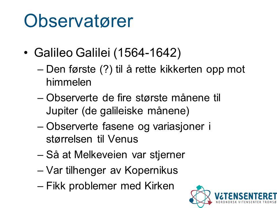 Observatører Galileo Galilei (1564-1642) –Den første (?) til å rette kikkerten opp mot himmelen –Observerte de fire største månene til Jupiter (de gal