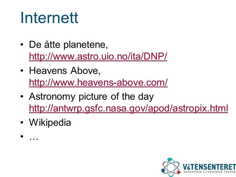 Internett De åtte planetene, http://www.astro.uio.no/ita/DNP/ http://www.astro.uio.no/ita/DNP/ Heavens Above, http://www.heavens-above.com/ http://www