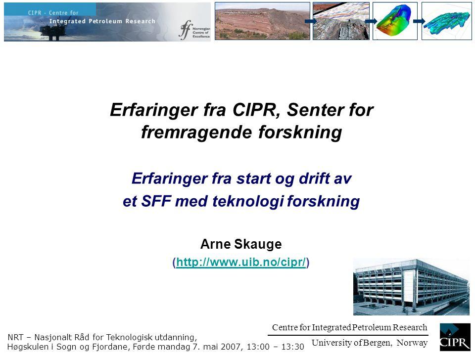 Centre for Integrated Petroleum Research University of Bergen, Norway Centre for Integrated Petroleum Research Introduksjon og litt fakta