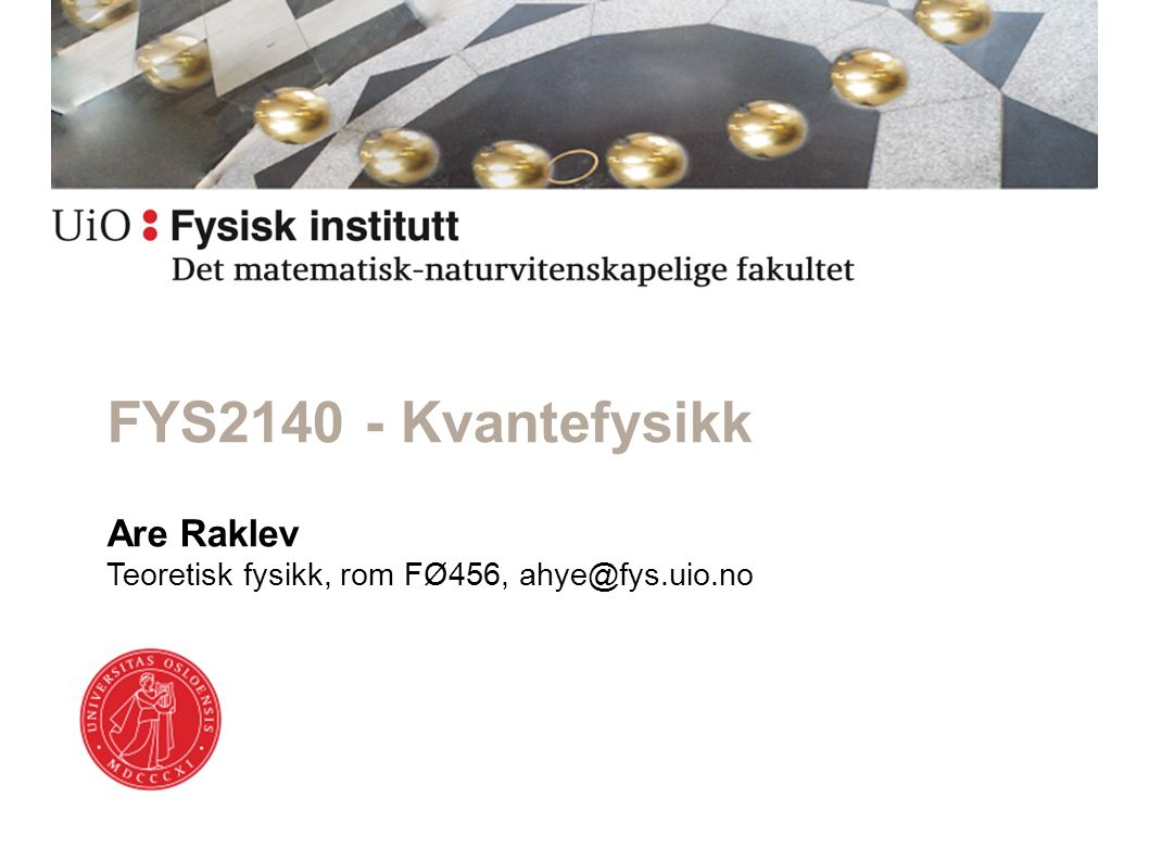 / Are Raklev / 17.01.11FYS21402 Undervisningsopplegg ● Mandag & tirsdag: forelesninger.