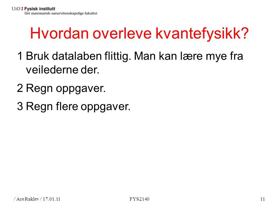 / Are Raklev / 17.01.11FYS214011 Hvordan overleve kvantefysikk.