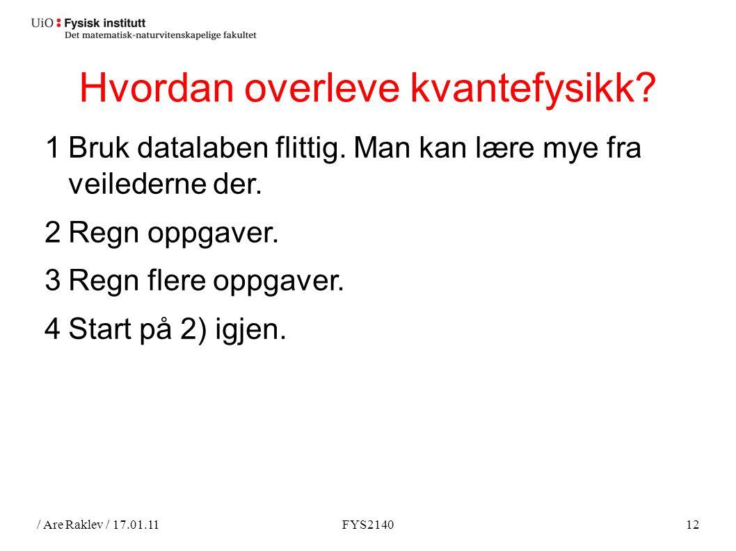 / Are Raklev / 17.01.11FYS214012 Hvordan overleve kvantefysikk.