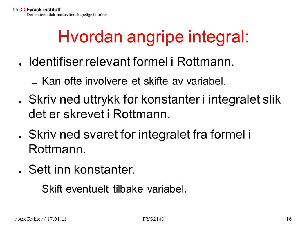 / Are Raklev / 17.01.11FYS214016 Hvordan angripe integral: ● Identifiser relevant formel i Rottmann.