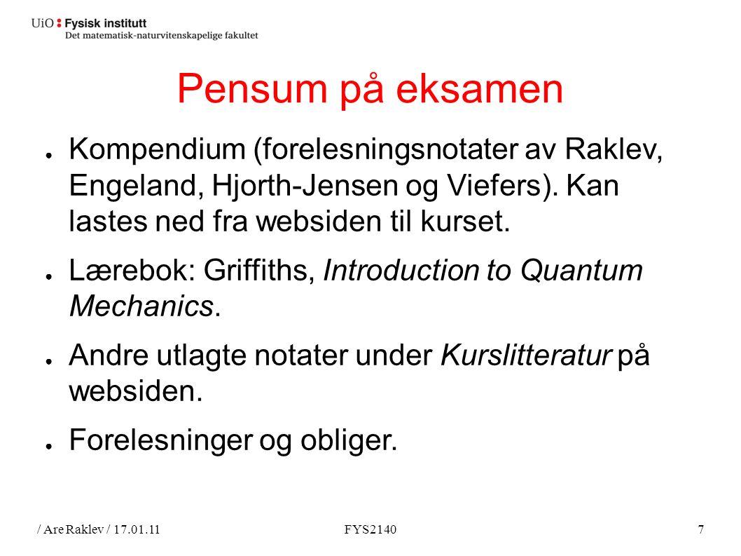 / Are Raklev / 17.01.11FYS21407 Pensum på eksamen ● Kompendium (forelesningsnotater av Raklev, Engeland, Hjorth-Jensen og Viefers).