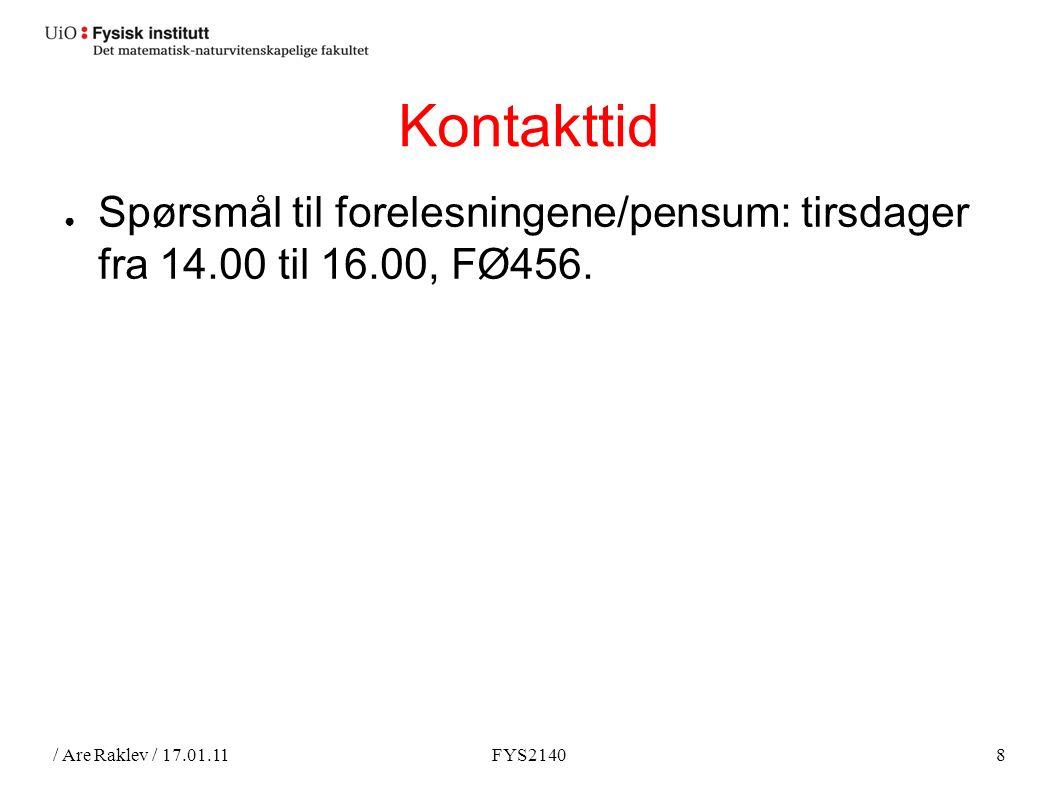 / Are Raklev / 17.01.11FYS21408 Kontakttid ● Spørsmål til forelesningene/pensum: tirsdager fra 14.00 til 16.00, FØ456.