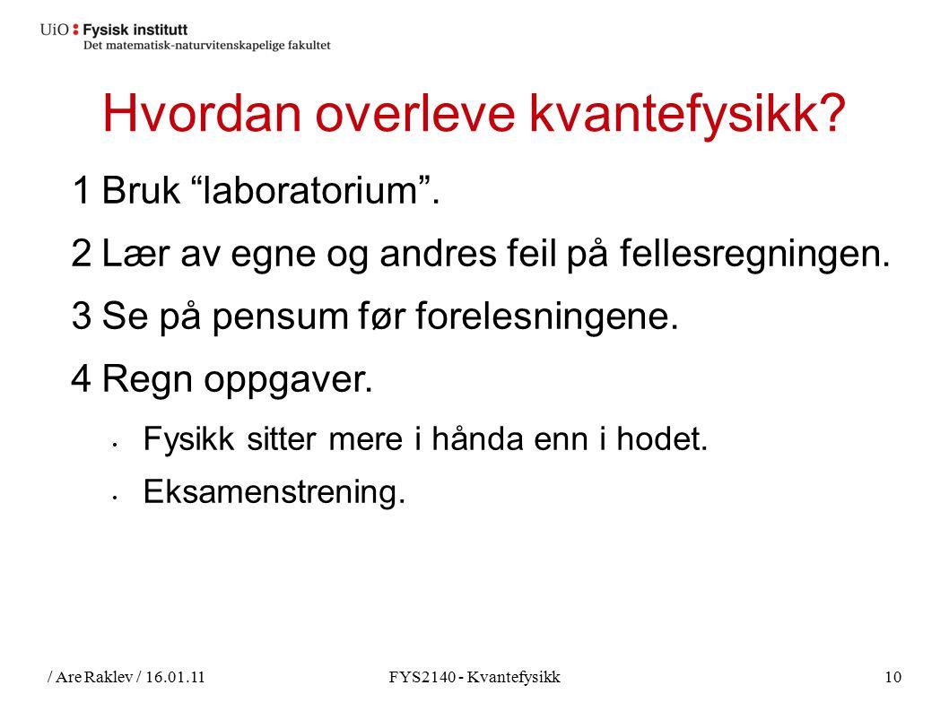 / Are Raklev / 16.01.11FYS2140 - Kvantefysikk10 Hvordan overleve kvantefysikk.