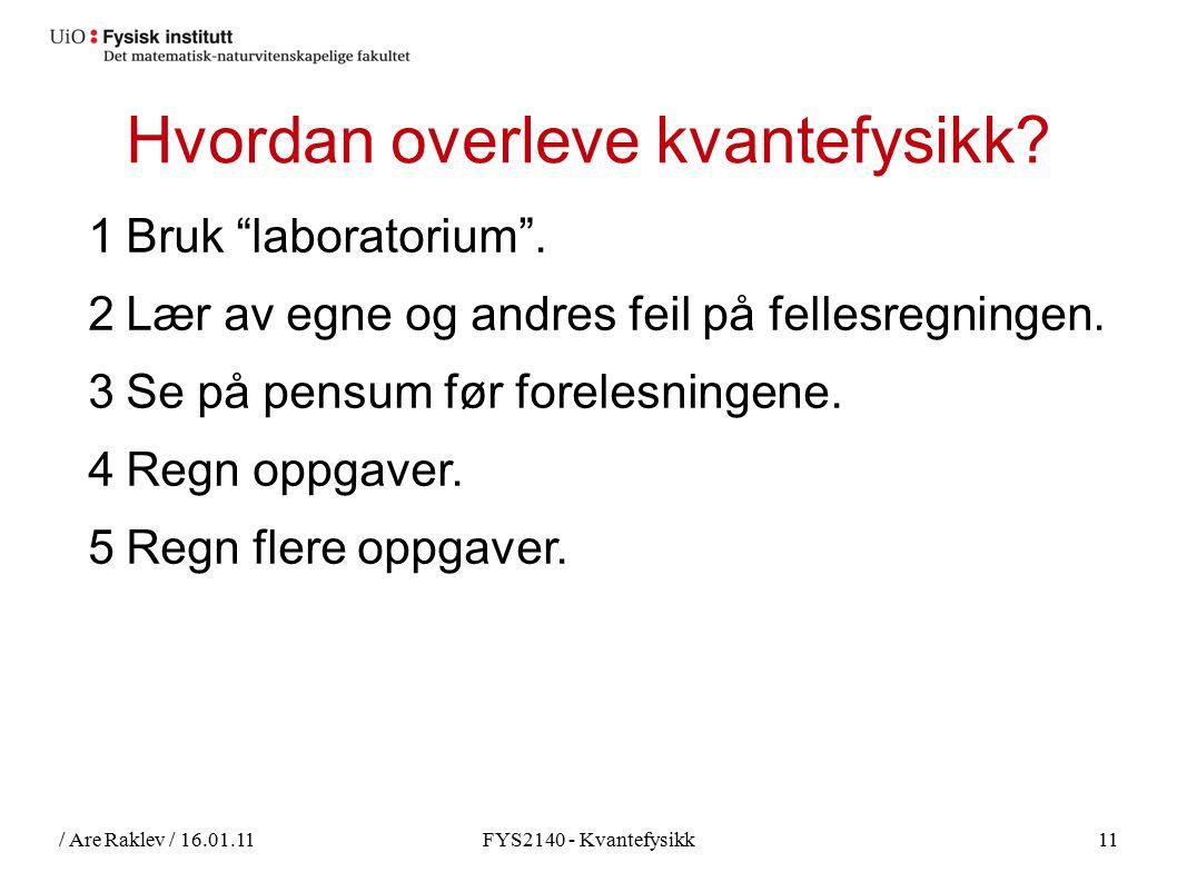 / Are Raklev / 16.01.11FYS2140 - Kvantefysikk11 Hvordan overleve kvantefysikk.