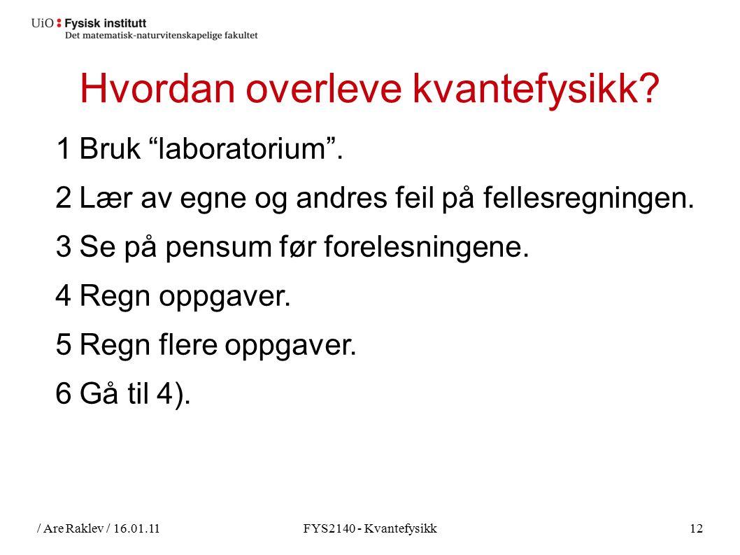 / Are Raklev / 16.01.11FYS2140 - Kvantefysikk12 Hvordan overleve kvantefysikk.