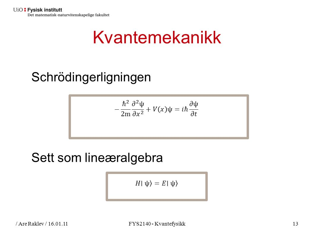 / Are Raklev / 16.01.11FYS2140 - Kvantefysikk14 Fysikk rundt 1900 Lord Kelvin There is nothing new to be discovered in physics now.