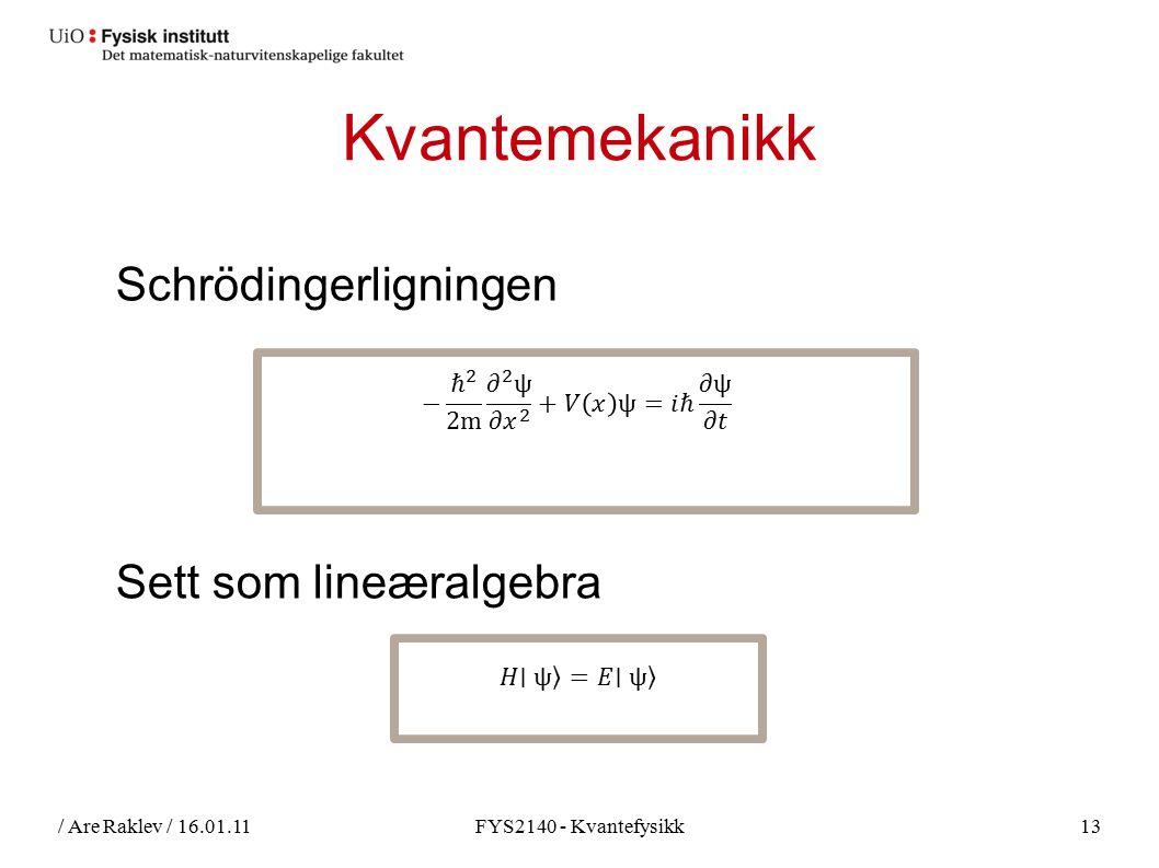 / Are Raklev / 16.01.11FYS2140 - Kvantefysikk13 Kvantemekanikk Schrödingerligningen Sett som lineæralgebra