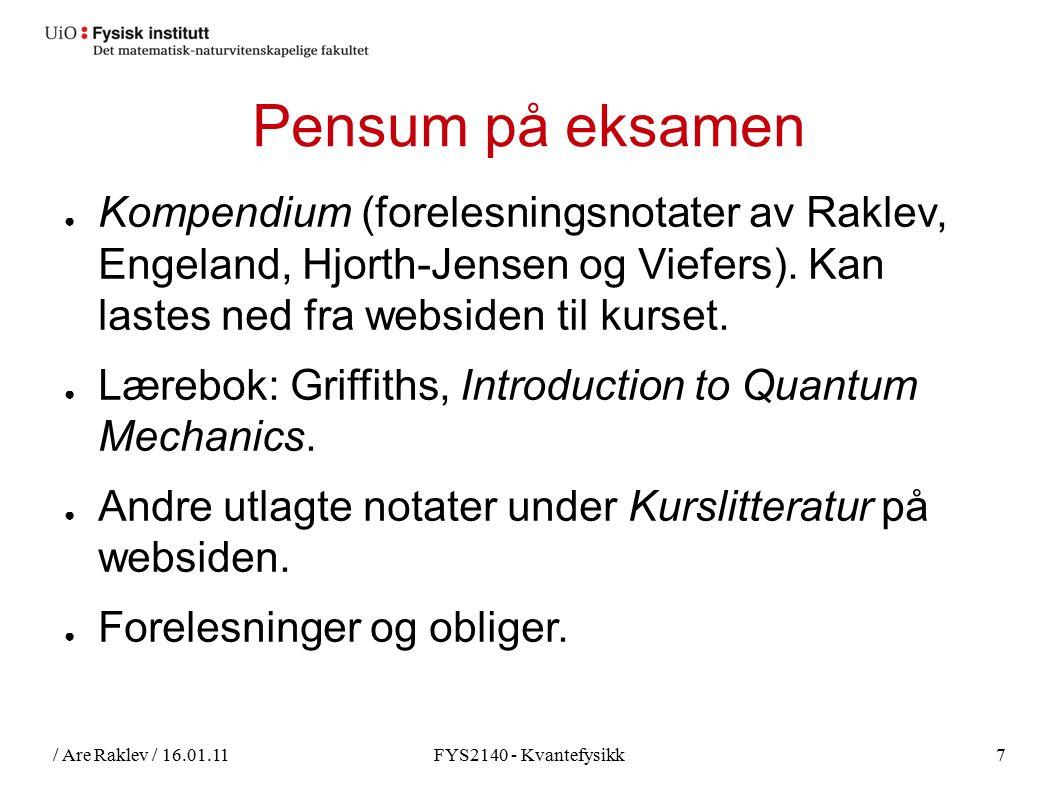 / Are Raklev / 16.01.11FYS2140 - Kvantefysikk7 Pensum på eksamen ● Kompendium (forelesningsnotater av Raklev, Engeland, Hjorth-Jensen og Viefers).
