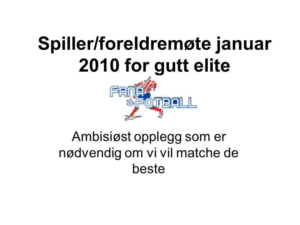 Spiller/foreldremøte januar 2010 for gutt elite Ambisiøst opplegg som er nødvendig om vi vil matche de beste