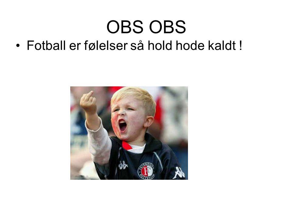 OBS Fotball er følelser så hold hode kaldt !