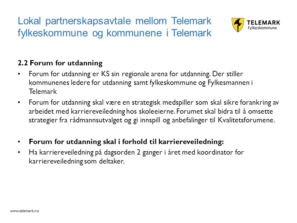 www.telemark.no 2.2 Forum for utdanning Forum for utdanning er KS sin regionale arena for utdanning.