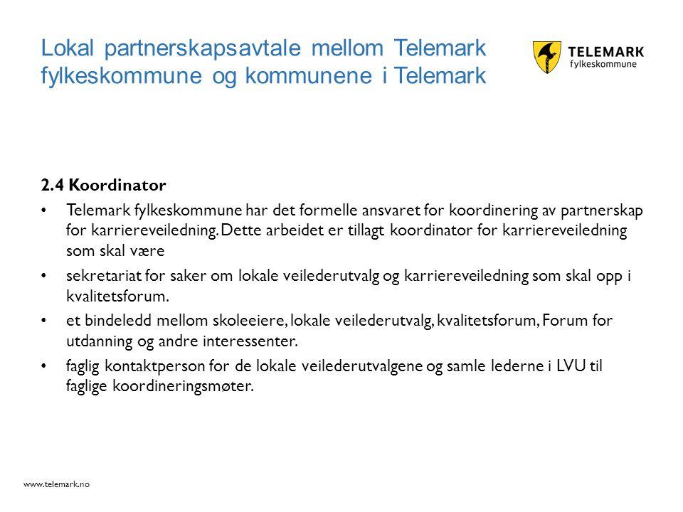 www.telemark.no 2.4 Koordinator Telemark fylkeskommune har det formelle ansvaret for koordinering av partnerskap for karriereveiledning. Dette arbeide