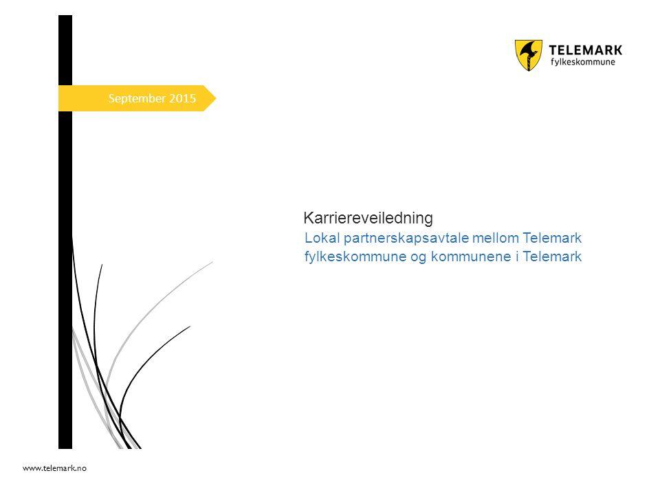 www.telemark.no September 2015 Karriereveiledning Lokal partnerskapsavtale mellom Telemark fylkeskommune og kommunene i Telemark