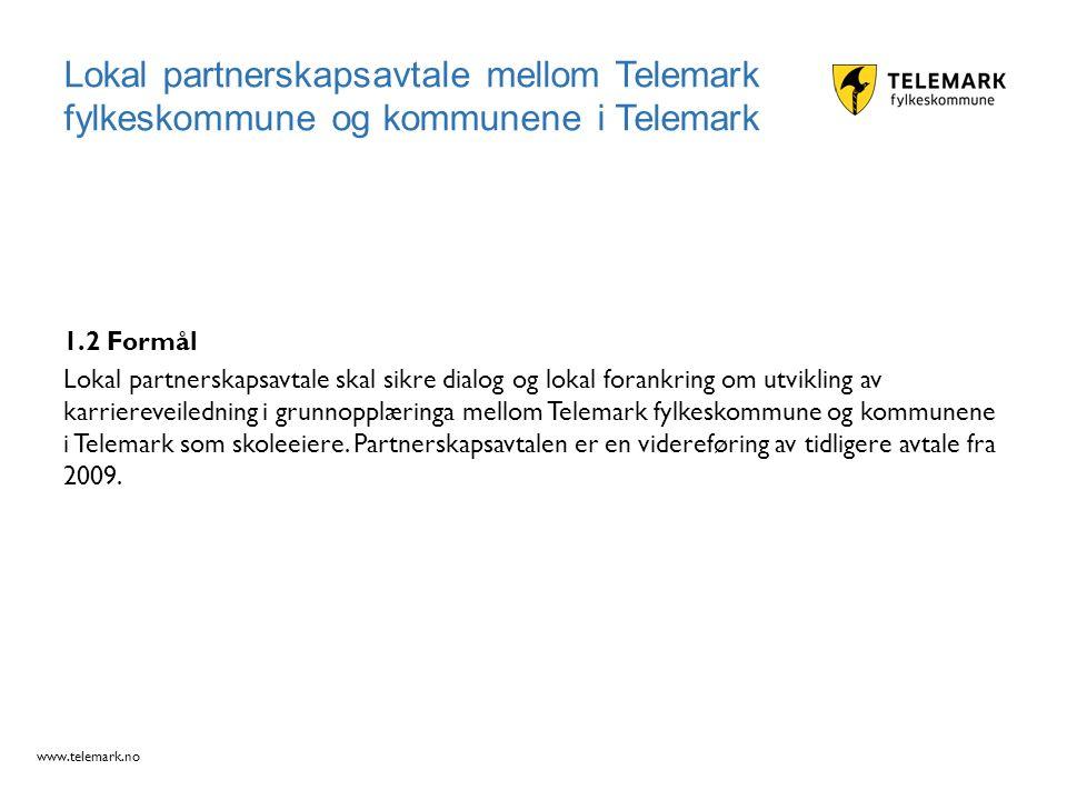www.telemark.no Lokal partnerskapsavtale mellom Telemark fylkeskommune og kommunene i Telemark 1.2 Formål Lokal partnerskapsavtale skal sikre dialog o