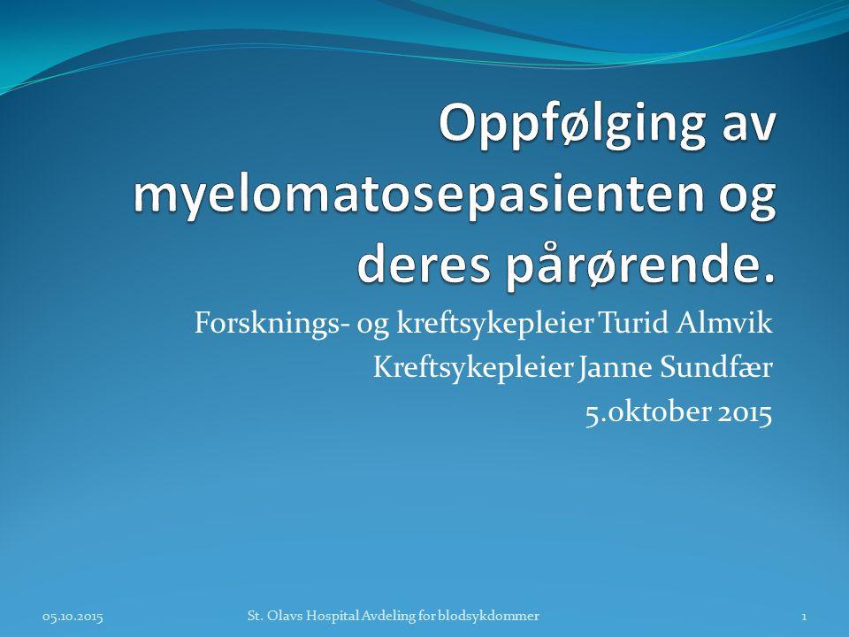 Forsknings- og kreftsykepleier Turid Almvik Kreftsykepleier Janne Sundfær 5.oktober 2015 St. Olavs Hospital Avdeling for blodsykdommer05.10.20151