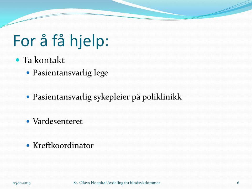 For å få hjelp: Ta kontakt Pasientansvarlig lege Pasientansvarlig sykepleier på poliklinikk Vardesenteret Kreftkoordinator St. Olavs Hospital Avdeling