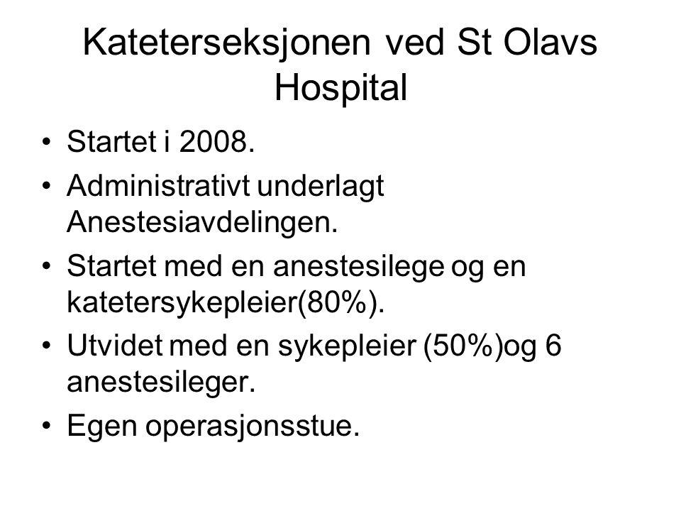 Kateterseksjonen ved St Olavs Hospital Startet i 2008. Administrativt underlagt Anestesiavdelingen. Startet med en anestesilege og en katetersykepleie