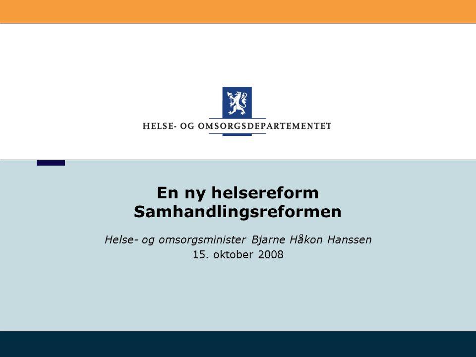 En ny helsereform Samhandlingsreformen Helse- og omsorgsminister Bjarne Håkon Hanssen 15. oktober 2008