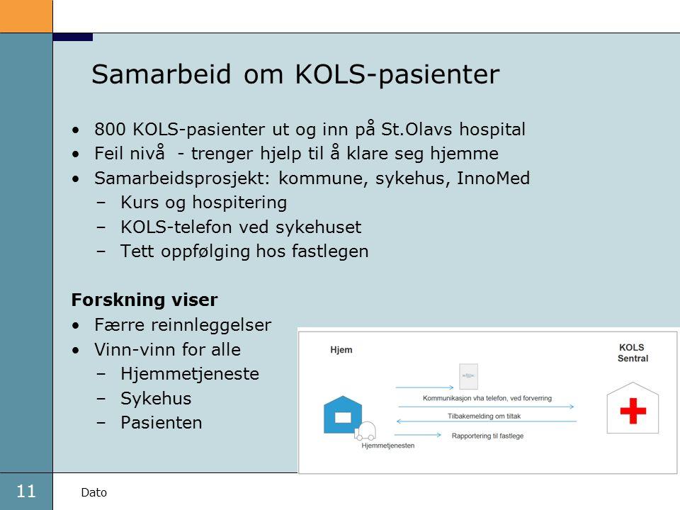11 Dato Samarbeid om KOLS-pasienter 800 KOLS-pasienter ut og inn på St.Olavs hospital Feil nivå - trenger hjelp til å klare seg hjemme Samarbeidsprosj