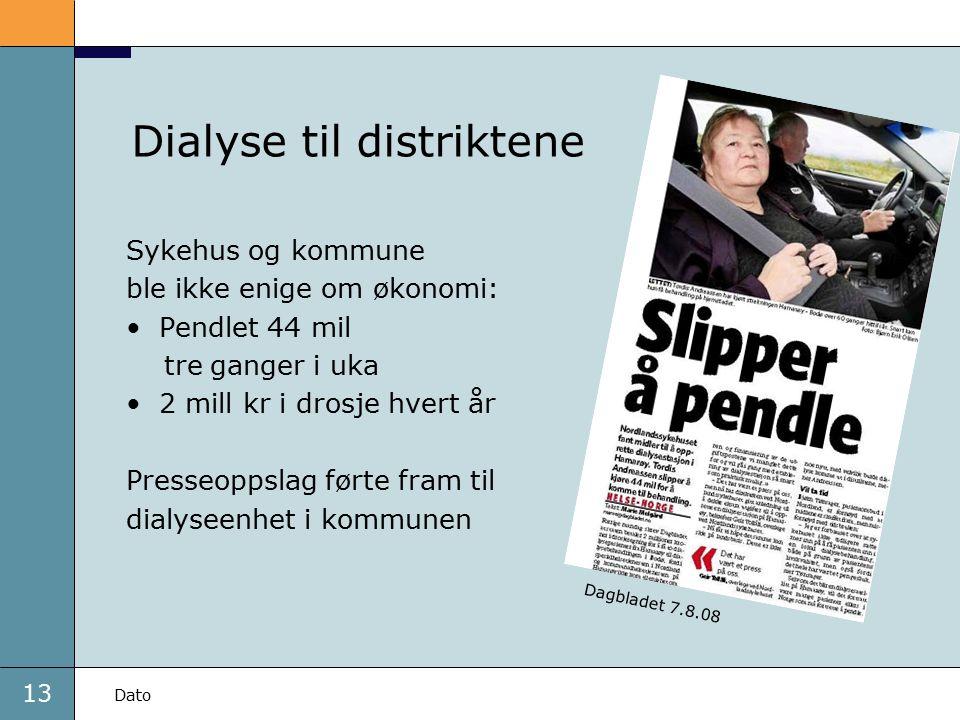 13 Dato Dialyse til distriktene Sykehus og kommune ble ikke enige om økonomi: Pendlet 44 mil tre ganger i uka 2 mill kr i drosje hvert år Presseoppsla