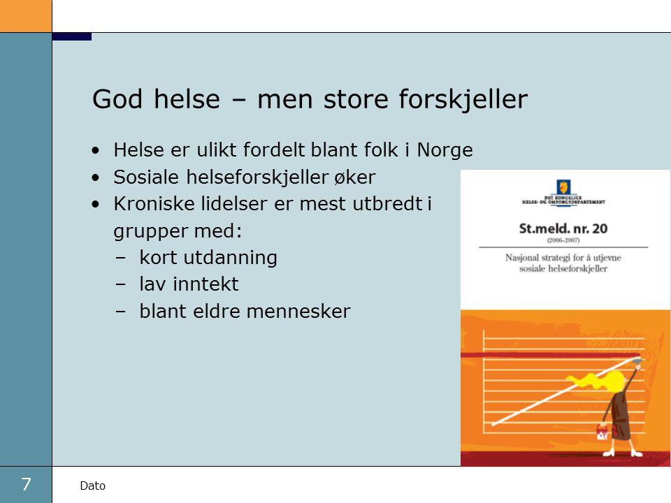 7 Dato God helse – men store forskjeller Helse er ulikt fordelt blant folk i Norge Sosiale helseforskjeller øker Kroniske lidelser er mest utbredt i grupper med: –kort utdanning –lav inntekt –blant eldre mennesker