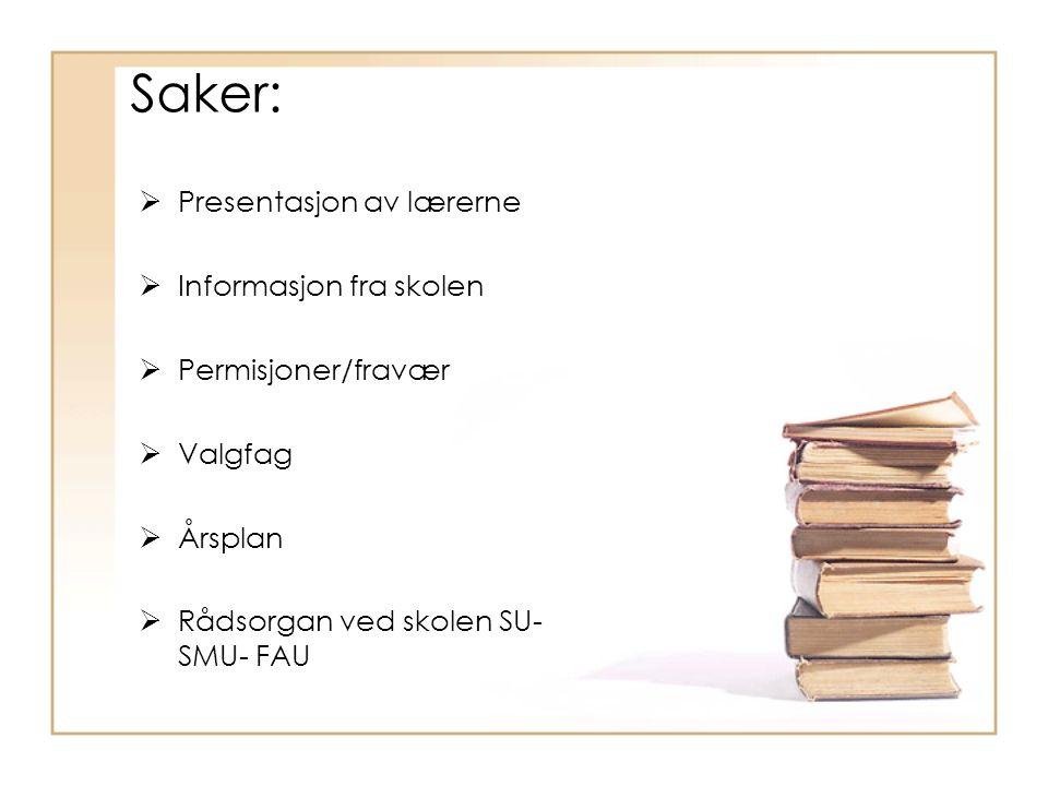 Saker:  Presentasjon av lærerne  Informasjon fra skolen  Permisjoner/fravær  Valgfag  Årsplan  Rådsorgan ved skolen SU- SMU- FAU