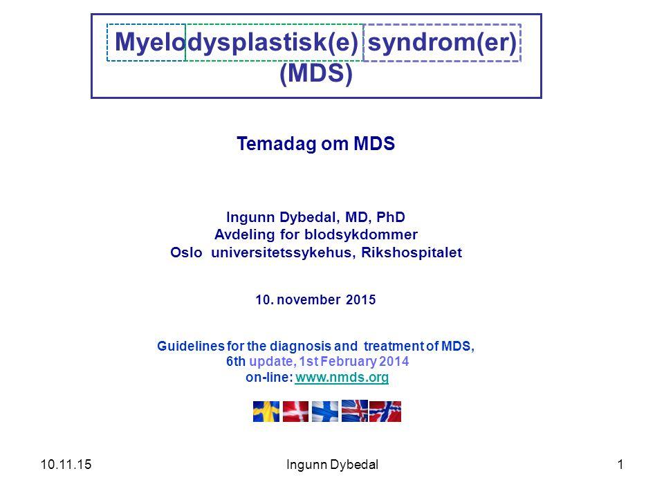 1 Myelodysplastisk(e) syndrom(er) (MDS) Temadag om MDS Ingunn Dybedal, MD, PhD Avdeling for blodsykdommer Oslo universitetssykehus, Rikshospitalet 10.