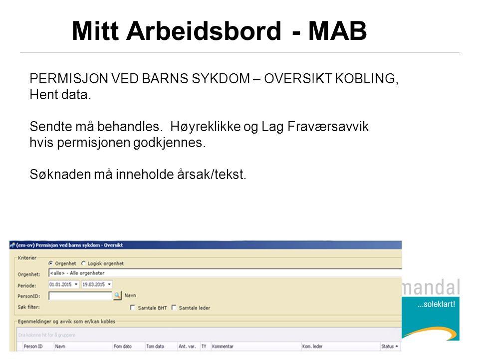 Mitt Arbeidsbord - MAB PERMISJON VED BARNS SYKDOM – OVERSIKT KOBLING, Hent data. Sendte må behandles. Høyreklikke og Lag Fraværsavvik hvis permisjonen