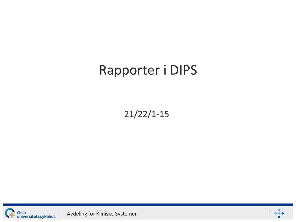 Rapporter i DIPS 21/22/1-15 Avdeling for Kliniske Systemer